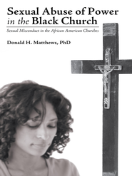 Sexual Abuse of Power in the Black Church: Sexual Misconduct in the African American Churches - eBook  -     By: Donald Matthews