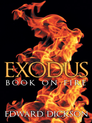 Exodus: Book on Fire - eBook  -     By: Edward Dickson