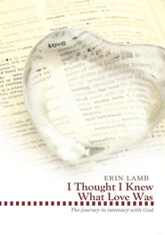 I Thought I Knew What Love Was: The journey to intimacy with God - eBook  -     By: Erin Lamb