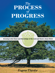 The Process of Progress: Growing in the Grace and Knowledge of our Lord and Savior Jesus Christ - eBook  -     By: Eugene Thimlar