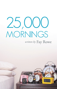 25,000 Mornings: Ancient Wisdom for a Modern Life - eBook  -     By: Fay Rowe