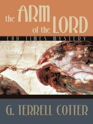 The Arm of the Lord: End Times Mystery - eBook  -     By: G. Terrell Cotter