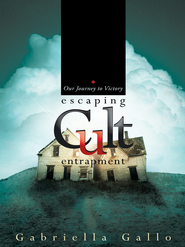 Escaping Cult Entrapment: Our Journey to Victory - eBook  -     By: Gabriella Gallo