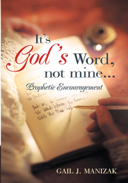 It's God's Word, Not Mine...: Prophetic Encouragement - eBook  -     By: Gail Manizak