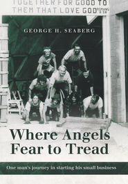 Where Angels Fear to Tread: One man's journey in starting his small business - eBook  -     By: George Seaberg
