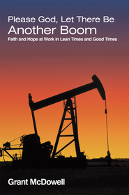 Please God, Let There Be Another Boom: Faith and Hope at Work in Lean Times and Good Times - eBook  -     By: Grant McDowell