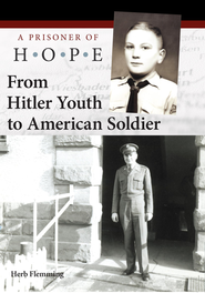 From Hitler Youth to American Soldier: A Prisoner of Hope - eBook  -     By: Herb Flemming