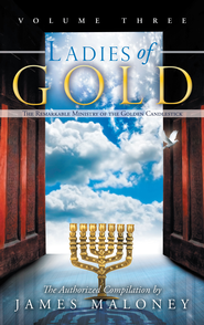 Ladies of Gold, Volume Three: The Remarkable Ministry of the Golden Candlestick - eBook  -     By: James Maloney