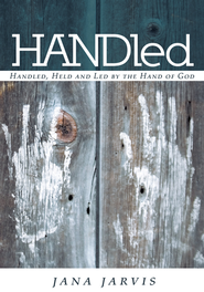 HANDled: Handled, Held and Led by the Hand of God - eBook  -     By: Jana Jarvis