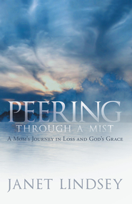 Peering through a Mist: A Mom's Journey in Loss and God's Grace - eBook  -     By: Janet Lindsey