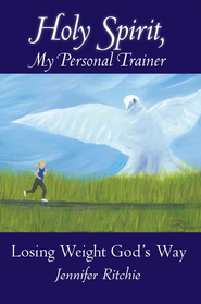 Holy Spirit, My Personal Trainer: Losing Weight God's Way - eBook  -     By: Jennifer Ritchie
