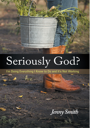 Seriously God?: I'm Doing Everything I Know To Do And It's Not Working - eBook  -     By: Jenny Smith
