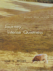The Journey of Intense Quietness: A New Way to Live - eBook  -     By: Joan Weller