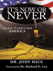 It's Now Or Never: A Call to Reclaim America - eBook  -     By: Jody Hice