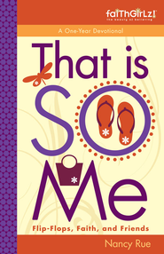 That is SO Me: 365 Days of Devotions: Flip-Flops, Faith, and Friends - eBook  -     By: Nancy Rue