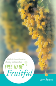 Free to Be Fruitful: Biblical Foundations for Healing and Freedom - eBook  -     By: Joey Benami