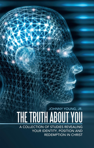 The Truth About You: A Collection of Studies Revealing your Identity, Position and Redemption IN Christ - eBook  -     By: Johnny Young Jr.