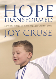 Hope Transformed: A Battle Strategy for Surviving Life's Greatest Trials - eBook  -     By: Joy Cruse