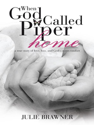 When God Called Piper Home: a true story of love, loss, and God's sweet comfort - eBook  -     By: Julie Brawner