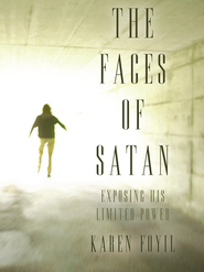 The Faces of Satan: Exposing His Limited Power - eBook  -     By: Karen Foyil
