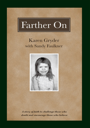 Farther On: A true story challenging those who doubt and encouraging those who believe. - eBook  -     By: Karen Gryder, Sandy Faulkner