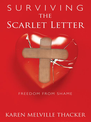 Surviving the Scarlet Letter: Freedom from Shame - eBook  -     By: Karen Thacker