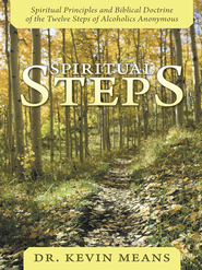 Spiritual Steps: Spiritual Principles and Biblical Doctrine of the Twelve Steps of Alcoholics Anonymous - eBook  -     By: Kevin Means