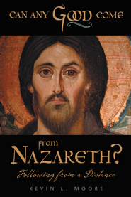 Can Any Good Come From Nazareth?: Following From A Distance - eBook  -     By: Kevin Moore