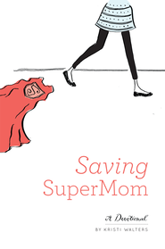 Saving Super Mom - eBook  -     By: Kristi Walters