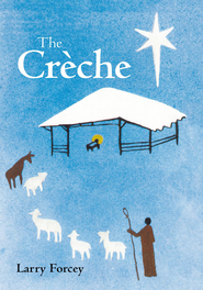The Creche - eBook  -     By: Larry Forcey