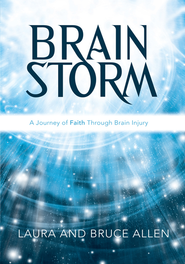 Brain Storm: A Journey of Faith Through Brain Injury - eBook  -     By: Laura Allen, Bruce Allen