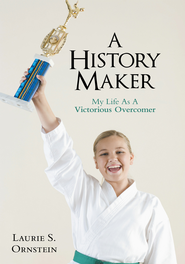A History Maker: My Life As A Victorious Overcomer - eBook  -     By: Laurie Ornstein