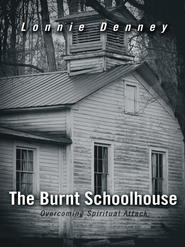 The Burnt Schoolhouse: Overcoming Spiritual Attack - eBook  -     By: Lonnie Denney