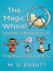 The Magic Wheel: And The Adventures Of Ding-How, Ah-So, And Mi-Tu - eBook  -     By: M.G. Elliott