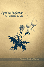 Aged to Perfection: As Purposed by God - eBook  -     By: Marianne Thurston