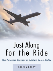 Just Along for the Ride: The Amazing Journey of WIlliam Baine Roddy - eBook  -     By: Martha Roddy