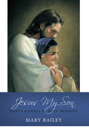 Jesus My Son: Mary's Journal of Jesus' Ministry - eBook  -     By: Mary Bailey