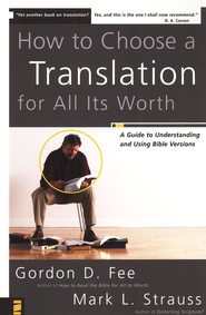 How to Choose a Translation for All Its Worth: A Guide to Understanding and Using Bible Versions - eBook  -     By: Gordon D. Fee, Mark L. Strauss