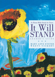 It Will Stand: Leader's Guide: In Home Bible Study for Teens - eBook  -     By: Mary Love Eyster, Weety Vickery