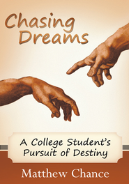 Chasing Dreams: A College Student's Pursuit of Destiny - eBook  -     By: Matthew Chance