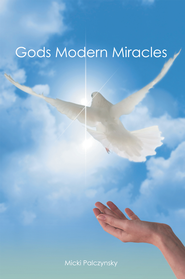 Gods Modern Miracles - eBook  -     By: Micki Palczynsky