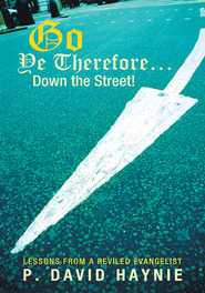 Go Ye Therefore Down the Street!: Lessons from a Reviled Evangelist - eBook  -     By: P. David Haynie