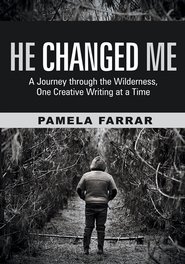 He Changed Me: A Journey through the Wilderness, One Creative Writing at a Time - eBook  -     By: Pamela Farrar
