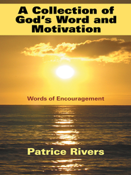 A Collection of God's Word and Motivation: Words of Encouragement - eBook  -     By: Patrice Rivers
