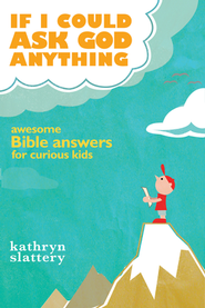 If I Could Ask God Anything: Awesome Bible Answers for Curious Kids  -     By: Kathryn Slattery