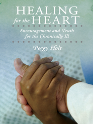 Healing for the Heart: Encouragement and Truth for the Chronically Ill - eBook  -     By: Peggy Holt
