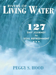 Rivers of Living Water: 127 Day Journey to Soul Refreshment - eBook  -     By: Peggy Hood
