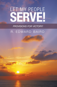 Let My People Serve!: Provisions for Victory! - eBook  -     By: R. Edward Baird