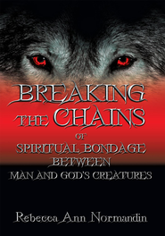 Breaking The Chains: of Spiritual Bondage Between Man and Gods Creatures - eBook  -     By: Rebecca Normandin