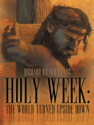 Holy Week: The World Turned Upside Down - eBook  -     By: Richard Evans